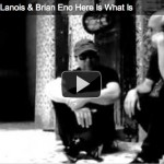 Daniel Lanois & Brian Eno Here Is What Is